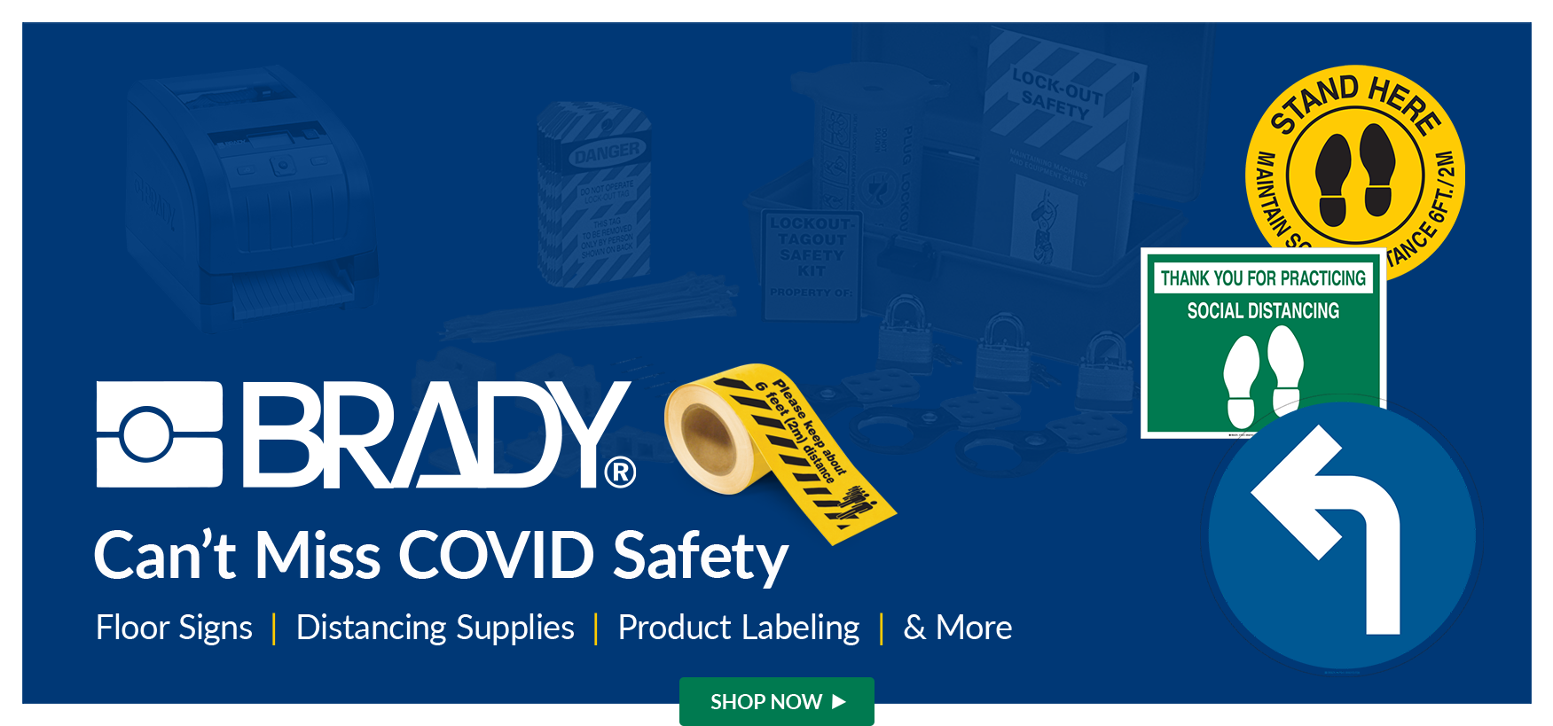 Brady has the signage you need for COVID-19 plus other facitly items like printers and LO/TO
